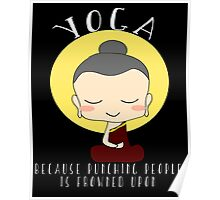 Yoga - Because punching people is frowned upon. Poster