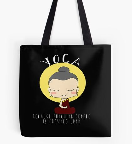 Yoga - Because punching people is frowned upon. Tote Bag
