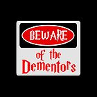 BEWARE: OF THE DEMENTORS, FUNNY DANGER STYLE FAKE SAFETY SIGN by DangerSigns