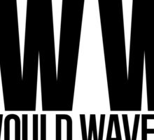 What Would Waverly Do? Inspired by Wynonna Earp Sticker