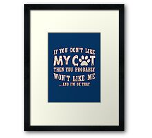 If You Don't Like My Cat Framed Print