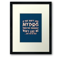 If You Don't Like My Dog Framed Print