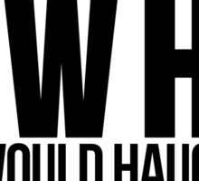 What Would Haught Do? Inspired by Wynonna Earp Sticker