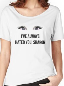 I've always hated you, Sharon - Black Women's Relaxed Fit T-Shirt