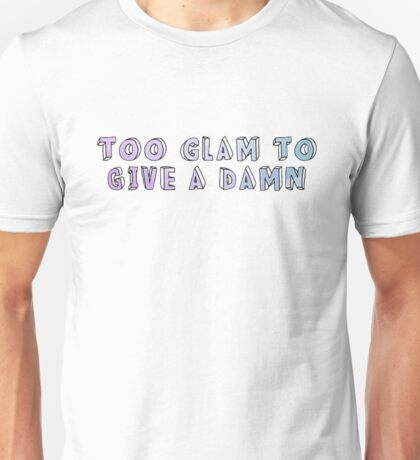 Too glam to give a damn Unisex T-Shirt