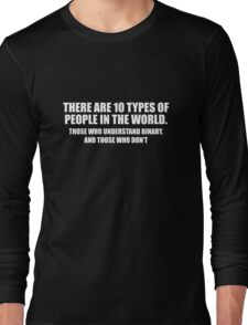 There Are 10 Types Of People Long Sleeve T-Shirt
