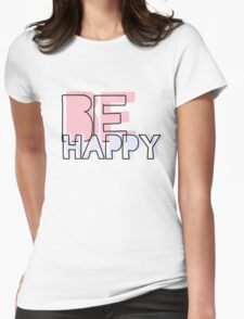 be happy Womens Fitted T-Shirt