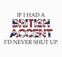 If I Had A British Accent I'd Never Shut Up by DesignFactoryD