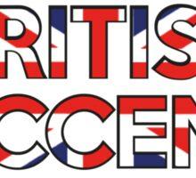If I Had A British Accent I'd Never Shut Up Sticker