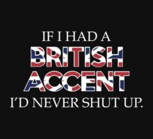 If I Had A British Accent I'd Never Shut Up T-Shirt