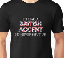 If I Had A British Accent I'd Never Shut Up Unisex T-Shirt