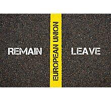 Antonym concept of remain versus Leave of UK in European Union Photographic Print