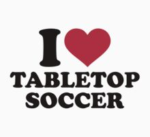 I love tabletop soccer One Piece - Short Sleeve