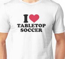 I love tabletop soccer Unisex T-Shirt