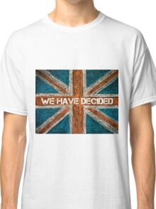 BREXIT concept over British Union Jack flag, WE HAVE DECIDED message Classic T-Shirt