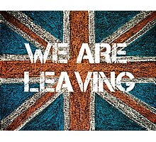 BREXIT concept over British Union Jack flag, WE ARE LEAVING message Photographic Print