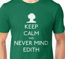 Keep Calm and Never Mind Edith Unisex T-Shirt