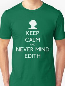 Keep Calm and Never Mind Edith T-Shirt