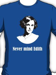 Never mind Edith T-Shirt