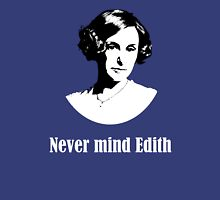 Never mind Edith Unisex T-Shirt