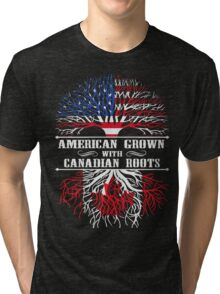 American Grown With Canadian Roots T-Shirt Tri-blend T-Shirt