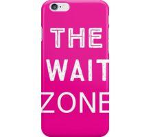 The wait zone iPhone Case/Skin