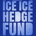Ice, Ice, Hedge Fund by corywaydesign