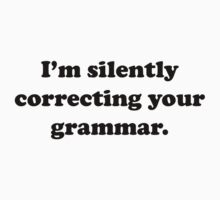 I'm Silently Correcting Your Grammar. by DesignFactoryD