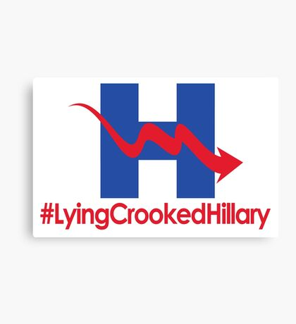 Lying Crooked Hillary - #LyingCrookedHillary - Trump for President - Hillary Lies - Elections 2016 Canvas Print