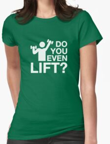 Do You Even Lift? Womens Fitted T-Shirt