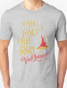 You Only Live Once! Visit Lordan! Unisex T-Shirt
