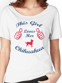This Girl Loves her Chihuahua Women's Relaxed Fit T-Shirt