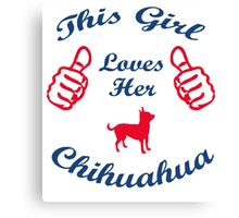 This Girl Loves her Chihuahua Canvas Print