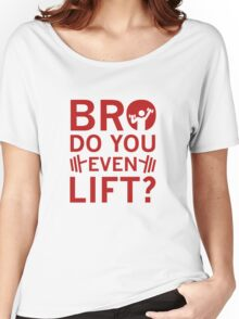 Bro Do You Even Lift? Women's Relaxed Fit T-Shirt