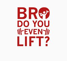 Bro Do You Even Lift? Unisex T-Shirt