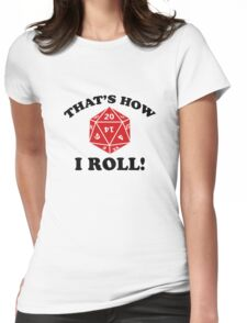 That's How I Roll! Womens Fitted T-Shirt