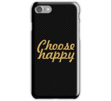 Choose happy... Life Inspirational Quote iPhone Case/Skin