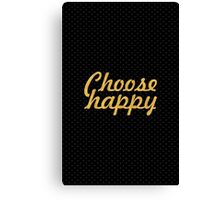 Choose happy... Life Inspirational Quote Canvas Print