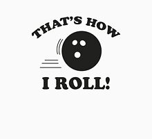 That's How I Roll! Unisex T-Shirt