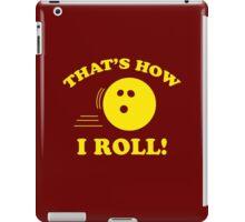 That's How I Roll! iPad Case/Skin