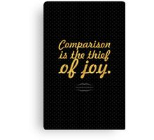 "Comparison is the thief of joy... ""Theodore Roosevelt"" Inspirational Quote Canvas Print"