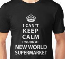 I Can't Keep Calm I Work At New World Supermarket Unisex T-Shirt