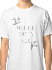 Nature Hates You Classic T-Shirt