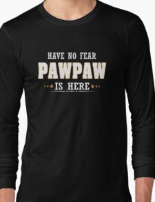 PAWPAW IS HERE Long Sleeve T-Shirt