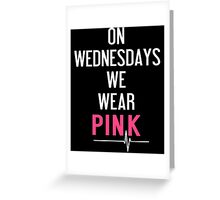 On Wednesdays We Wear Pink T-Shirt  Greeting Card