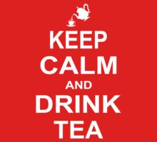 Keep Calm and Drink Tea by johnlincoln2557