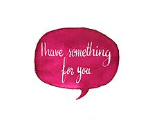 I have something for you Photographic Print