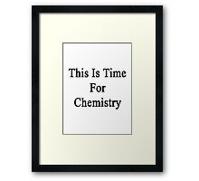 This Is Time For Chemistry  Framed Print