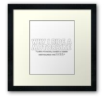 funny t-shirt, Why I Ride A Motorbike Hilarious Motorcycle Framed Print