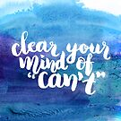 Clear your mind of can't by Anastasiia Kucherenko